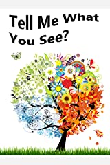 Tell Me What You See? A Children's Picture Book. (Tell Me What You... Book 1) Kindle Edition