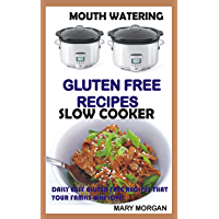 Mouthwatering Gluten Free Recipes Slow Cooker Daily Easy Gluten Free Recipes That Your Family Will Love. (Paleo,Slow Cooker, Diet, Cook Book, Beginners, Low Carb,Gluten free, Weight loss Book 1)