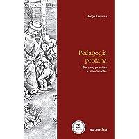 Pedagogia profana - Edição Revisada e Ampliada: Danças, piruetas e mascaradas