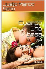Cuando uno besa de verdad: Tomo XII de poemas al alba (Poemas al alba. Tomo nº 12) (Spanish Edition) Kindle Edition