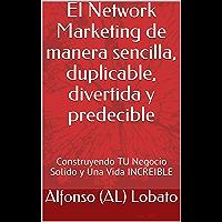 El Network Marketing de manera sencilla, duplicable, divertida y predecible: Construyendo TU Negocio Solido y Una Vida INCREIBLE (TU Vida INCREIBLE nº 2)
