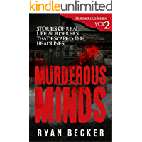 Murderous Minds Volume 2: Stories of Real Life Murderers that Escaped the Headlines