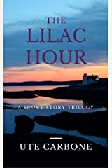 The Lilac Hour: a short story trilogy Kindle Edition