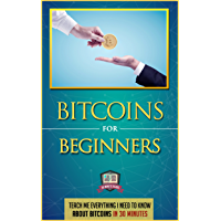 Bitcoins For Beginners: Teach Me Everything I Need To Know About Bitcoins In 30 Minutes (Learn How to Invest, Mine, and Trade Bitcoins) (English Edition)
