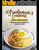 Freelancer's Cookbook: Work-from-Home Freelancer-Friendly Lunch Ideas