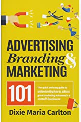 Advertising, Branding & Marketing 101: The Small Business Owner's Guide to Making Marketing More Effective. Paperback