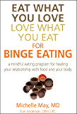 Eat What You Love, Love What You Eat for Binge Eating: Mindful Eating Program for Healing Your Relationship with Food & Your Body (English Edition)