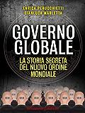 Governo Globale: La storia segreta del Nuovo Ordine Mondiale (Un'altra storia)