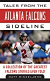 Tales from the Atlanta Falcons Sideline: A Collection of the Greatest Falcons Stories Ever Told (Tales from the Team)