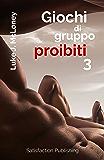 """Giochi di gruppo proibiti 3: 15 Racconti erotici """"estremi"""""""
