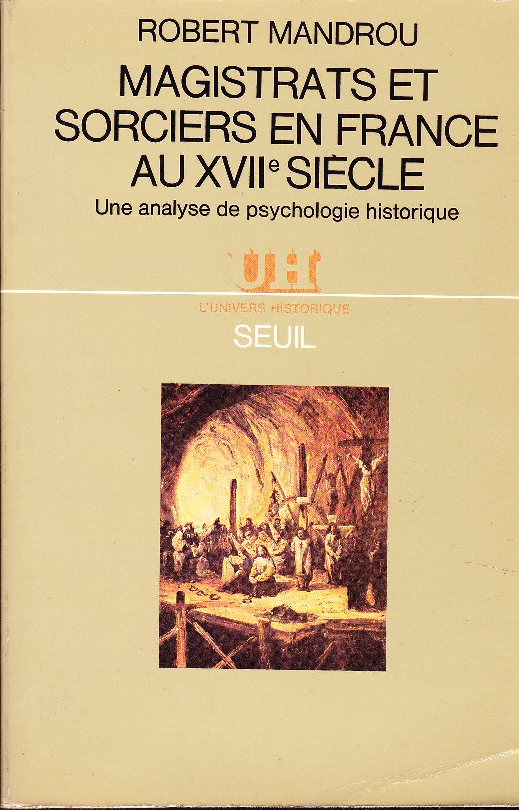 Amazon.fr - Magistrats et sorciers en France au XVII1 siècle : Une analyse  de psychologie historique - Robert Mandrou - Livres
