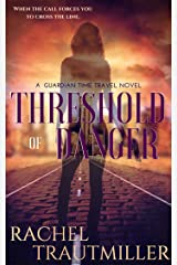Threshold of Danger (A Guardian Time Travel Novel Book 1) Kindle Edition