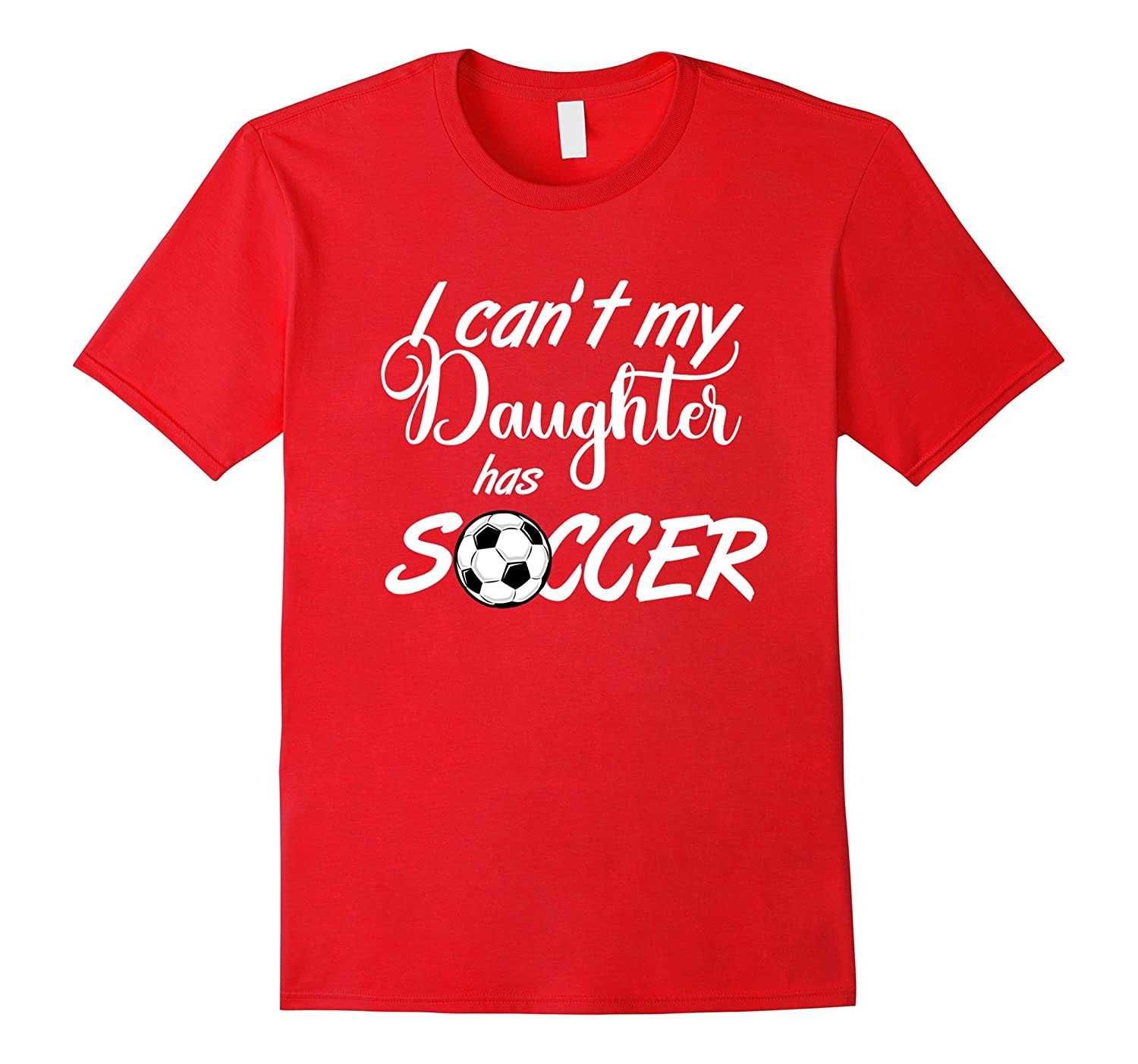 I Can't My Daughter has Soccer Practice T-Shirt Mom or Dad-T-Shirt