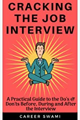 Cracking the Job Interview: A Practical Guide to the Do's and Don'ts Before, During and After the Interview Kindle Edition