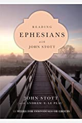 Reading Ephesians with John Stott: 11 Weeks for Individuals or Groups (Reading the Bible with John Stott Series) Kindle Edition
