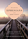 Reading Ephesians with John Stott: 11 Weeks for Individuals or Groups (Reading the Bible with John Stott Series)