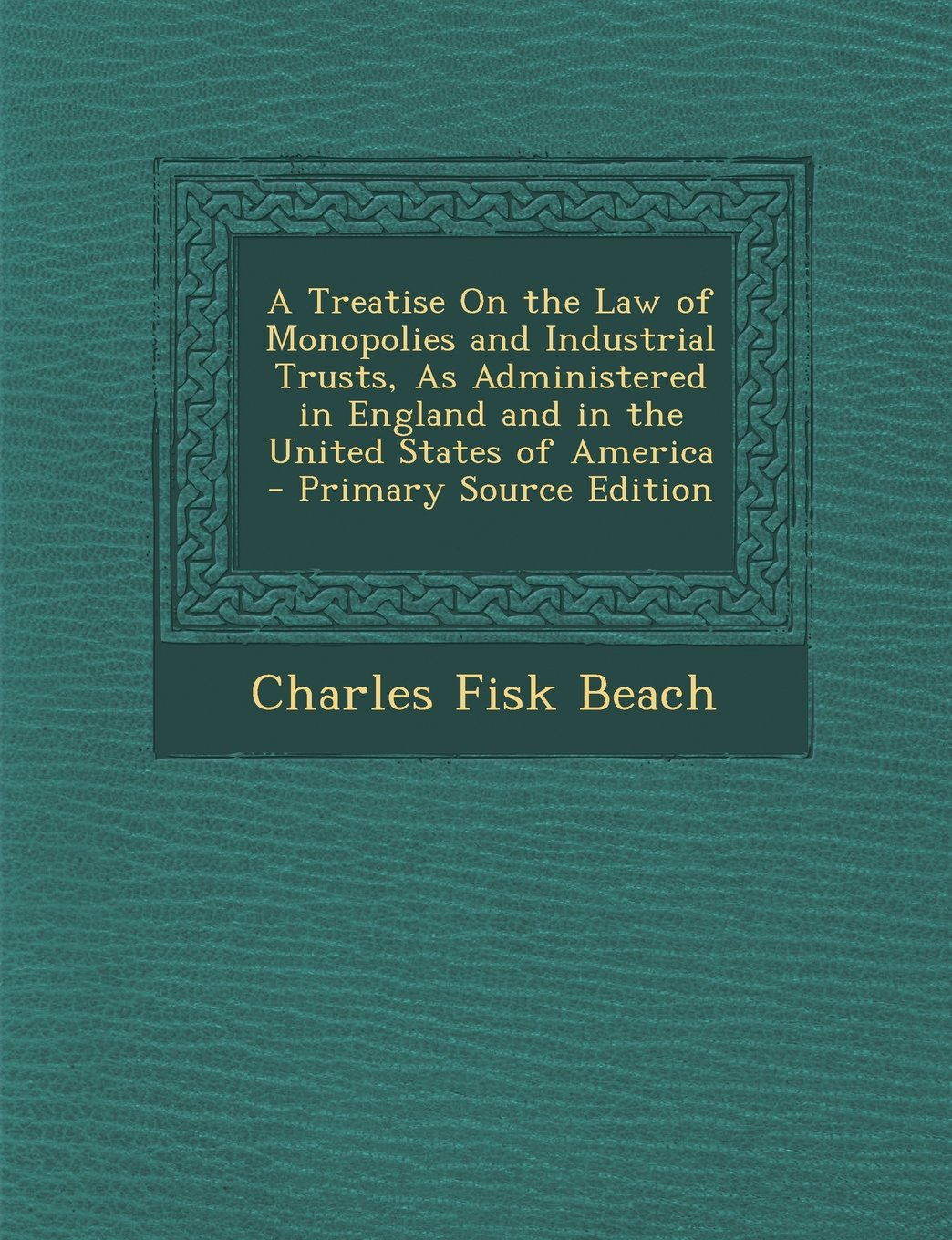 Download A Treatise on the Law of Monopolies and Industrial Trusts, as Administered in England and in the United States of America - Primary Source Edition PDF