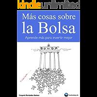 Más cosas sobre la Bolsa: Aprende más para invertir mejor (Spanish Edition)
