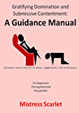 Gratifying Domination and Submissive Contentment: A Guidance Manual (English Edition)