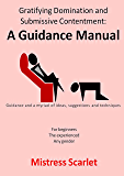 Gratifying Domination and Submissive Contentment: A Guidance Manual