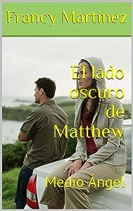 EL LADO OSCURO DE MATTHEW: MEDIO ÁNGEL (Spanish Edition)