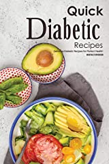 Quick Diabetic Recipes: Delicious Diabetic Recipes for Perfect Health!