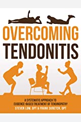 Overcoming Tendonitis: A Systematic Approach to the Evidence-Based Treatment of Tendinopathy Kindle Edition