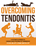 Overcoming Tendonitis: A Systematic Approach to the Evidence-Based Treatment of Tendinopathy