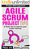 Project Management:  Agile Scrum Project Tips: 12 Solid Tips to Improve Your Project Delivery (scrum, scrum master, scrum product owner, agile scrum, agile project management)