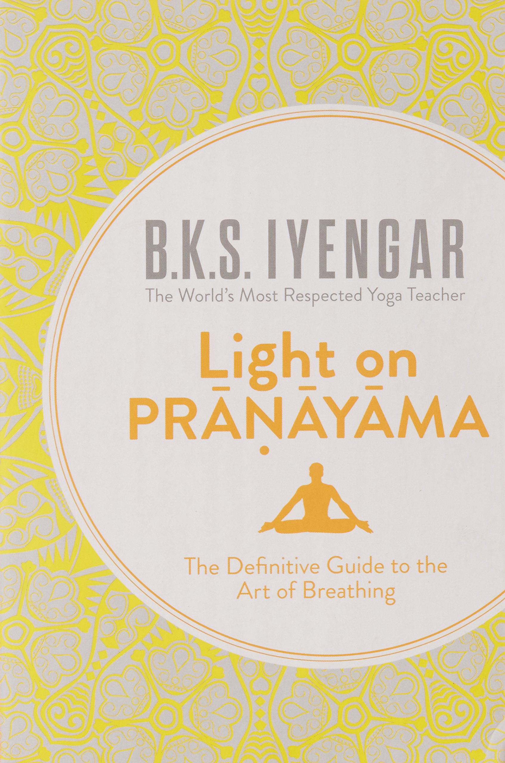 Light on Pranayama [Jan 10, 2005] B.K.S. Iyengar: B.K.S. ...