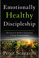 Emotionally Healthy Discipleship: Moving from Shallow Christianity to Deep Transformation Kindle Edition