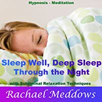 Sleep Well, Deep Sleep Through the Night with Hypnosis, Meditation and Subliminal Relaxation Techniques
