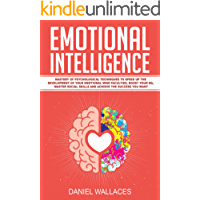 Emotional Intelligence: Mastery of Modern Psychological Techniques to Speed Up the Development of Your Emotional Mind Faculties, Boost Your EQ, Master ... Spirituality Guide Book 1) (English Edition)