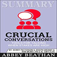 Summary of Crucial Conversations: Tools for Talking When Stakes Are High, Second Edition by Kerry Patterson