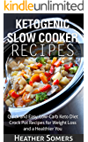 Ketogenic Slow Cooker Recipes: Quick and Easy, Low-Carb Keto Diet Crock Pot Recipes for Weight Loss and a Healthier You