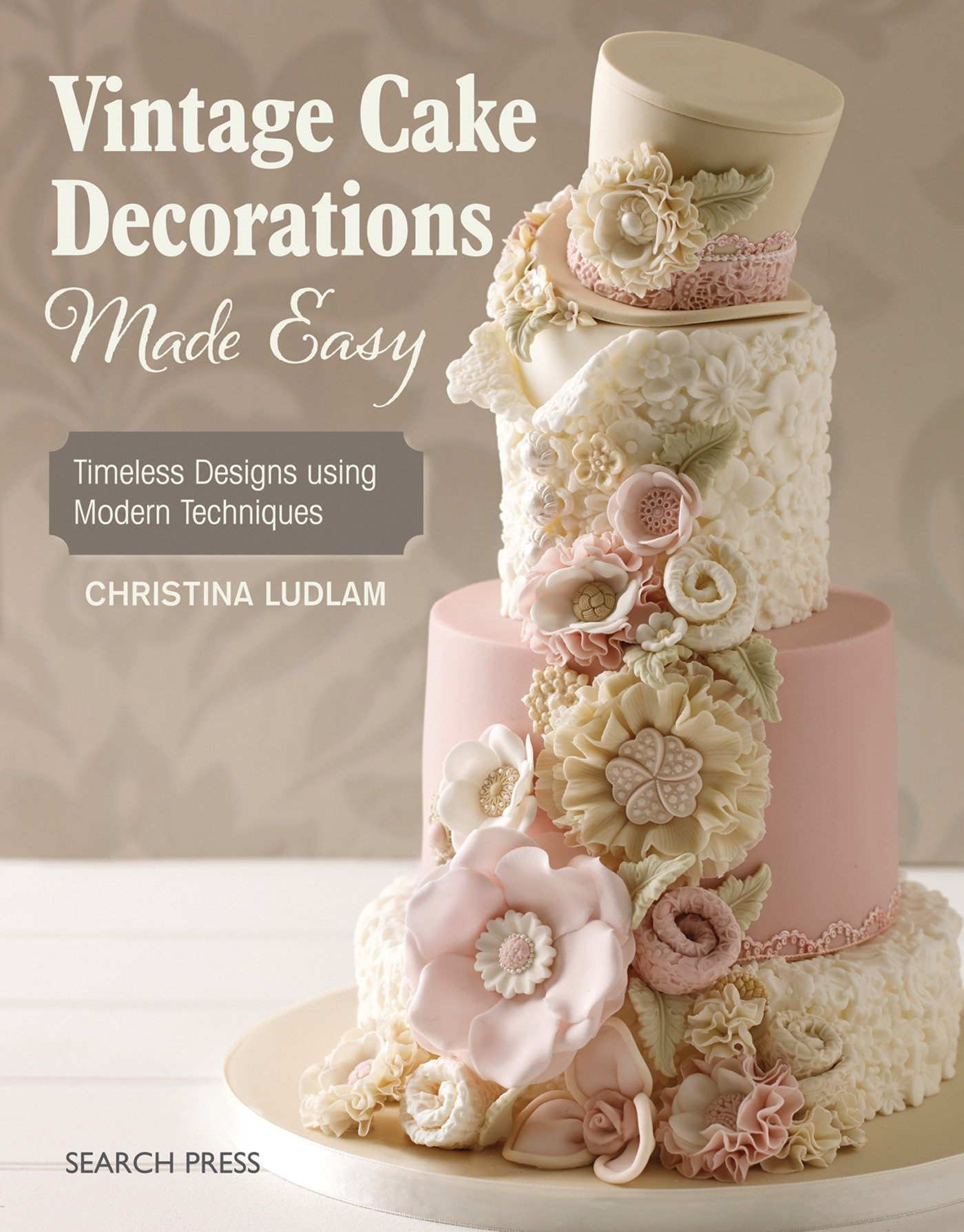 Vintage Cake Decorations Made Easy Timeless Designs Using Modern Techniques Amazonde Christina Ludlam Fremdsprachige Bucher