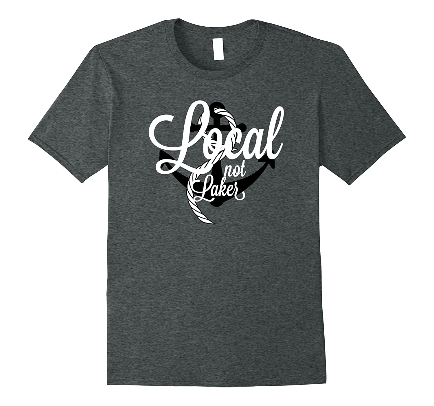 Local Not Laker T-Shirt For the Lake Locals-TH