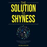 The Solution to Shyness: Overcome Shyness & Social Anxiety to Become a More Confident & Happy Person