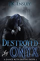 Destroyed by Onyx (A Dance with Destiny Book 4) Kindle Edition