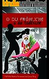 O du fröhliche, o du tödliche (Spionin wider Willen 8) (German Edition)