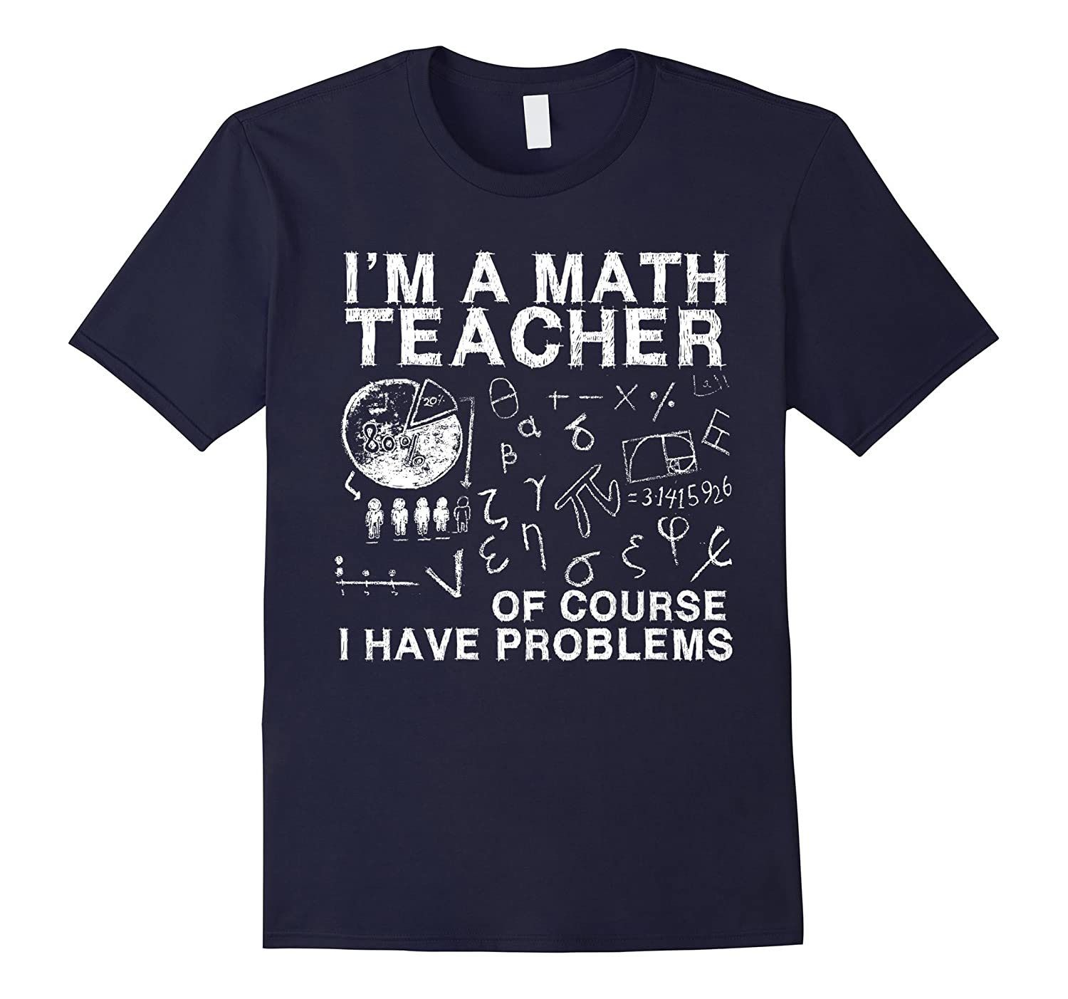 Of Course I Have Problems Math Teacher Gift T-Shirt-TH