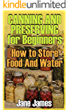 Canning and Preserving for Beginners: How to Store Food And Water: (Canned Food, Meals in Jars)