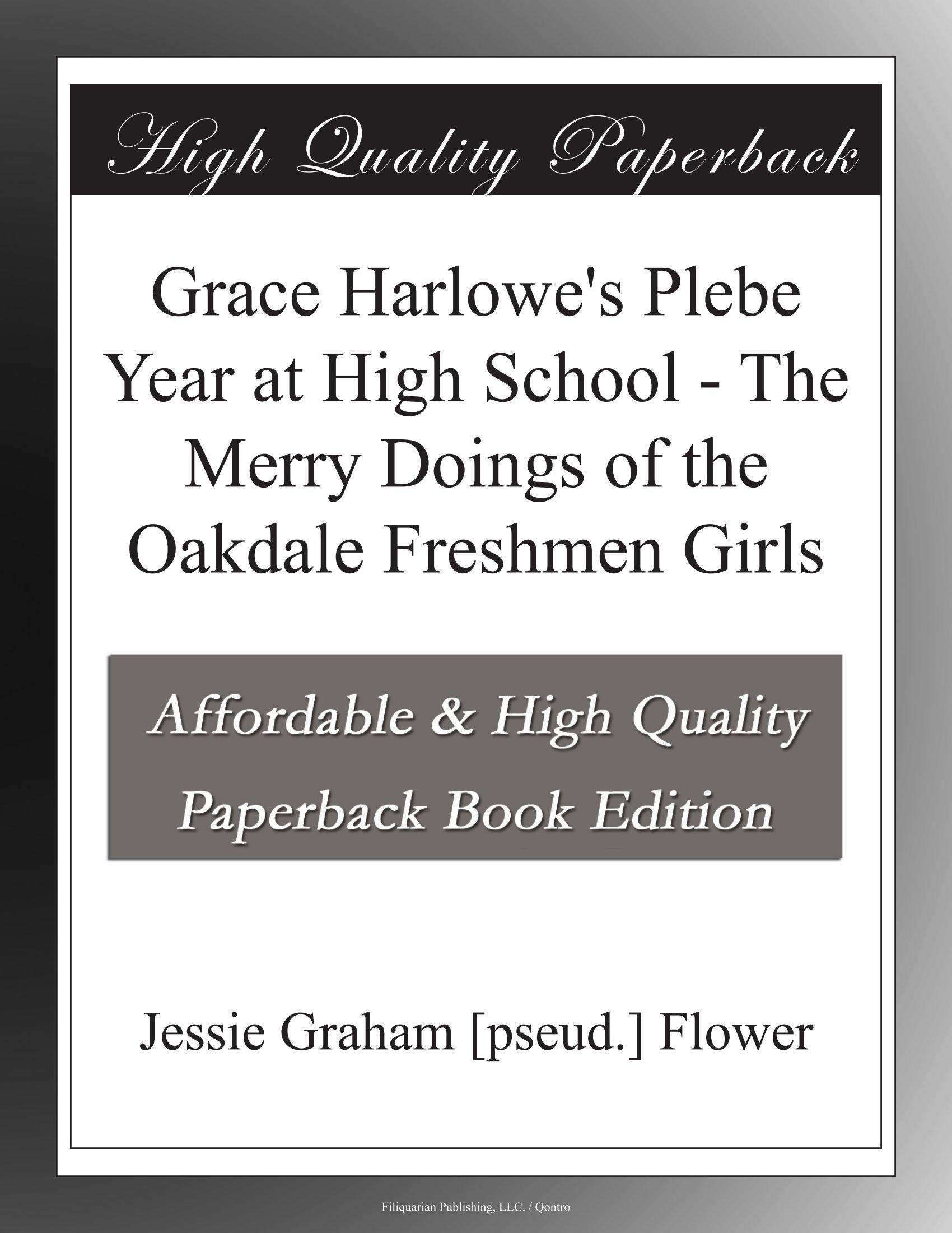 Grace Harlowe's Plebe Year at High School - The Merry Doings of the Oakdale Freshmen Girls pdf