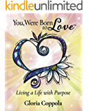 You, Were Born to Love: Living a Life With Purpose (English Edition)