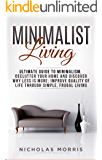 Minimalist Living: Ultimate Guide to Minimalism; Declutter Your Home and Discover Why Less is More; Improve Quality of Life Through Simple, Frugal Living