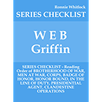 W E B Griffin - SERIES CHECKLIST - Reading Order of BROTHERHOOD OF WAR, MEN AT WAR, CORPS, BADGE OF HONOR, HONOR BOUND, IN THE LINE OF DUTY, PRESIDENTIAL ... CLANDESTINE OPERATIONS (English Edition)