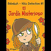 Rebekah - Niña Detective #1: El Jardín Misterioso (una divertida historia de misterio para niños entre 9-12 años)