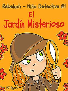 Rebekah - Niña Detective #1: El Jardín Misterioso (una divertida historia de misterio