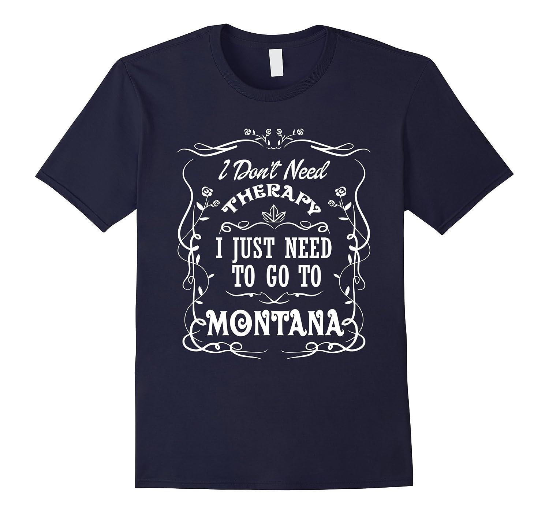 Montana Shirt - I Just Need To Go To Montana T shirts-FL