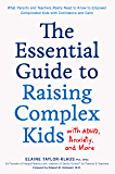 The Essential Guide to Raising Complex Kids with ADHD, Anxiety, and More:What Parents and Teachers Really Need to Know…